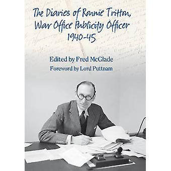 The Diaries of Ronald Tritton War Office Publicity Officer 194045 par Fred McGlade