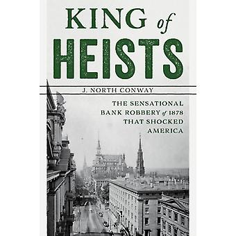 King of Heists The Sensational Bank Robbery of 1878 That Shocked America by Conway & J. North