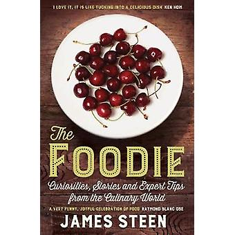 The Foodie  Curiosities Stories and Expert Tips from the Culinary World by James Steen