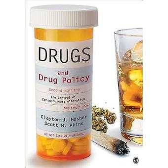 Drugs and Drug Policy The Control of Consciousness Alteration by Mosher & Clayton J.