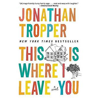 This Is Where I Leave You by Jonathan Tropper - 9781594137464 Book