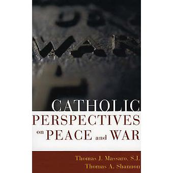 Catholic Perspectives on Peace and War by Massaro & S.J.
