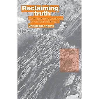Reclaiming Truth Contribution to a Critique of Cultural Relativism by Norris & Christopher