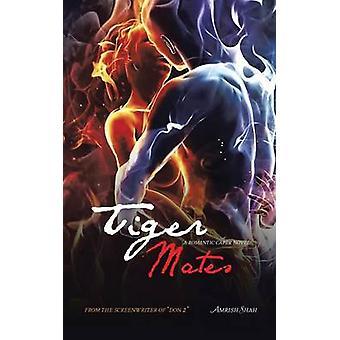 Tiger Mates A Romantic Caper Novel by Shah & Amrish