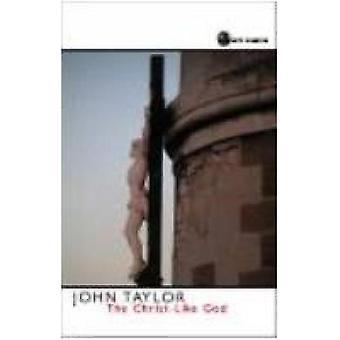 The Christlike God by Taylor & John V.