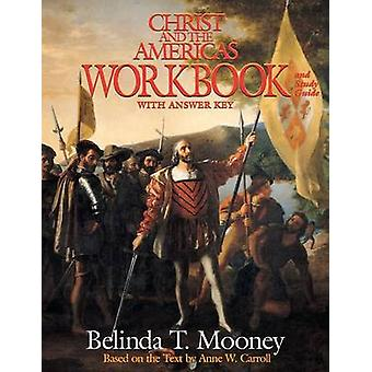 Christ and the Americas Workbook And Study Guide with Answer Key by Mooney & Belinda T