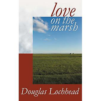 Love on the Marsh by Lochhead & Douglas