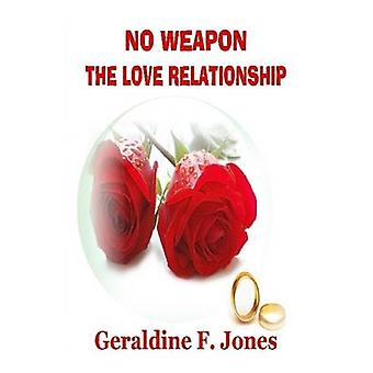 No Weapon The Love Relationship by Jones & Geraldine F.