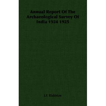 Annual Report Of The Archaeological Survey Of India 1924 1925 by Blakiston & J.F.