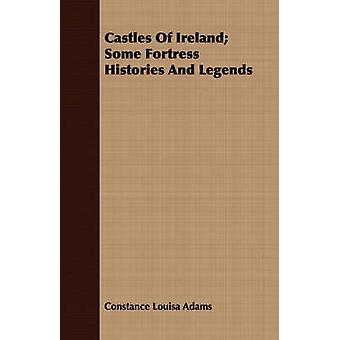 Castles Of Ireland Some Fortress Histories And Legends by Adams & Constance Louisa