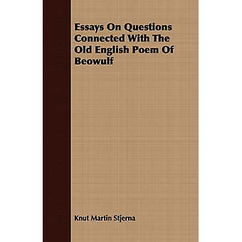 Essays On Questions Connected With The Old English Poem Of Beowulf by Stjerna & Knut Martin