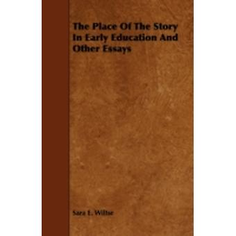 The Place of the Story in Early Education and Other Essays by Wiltse & Sara E.