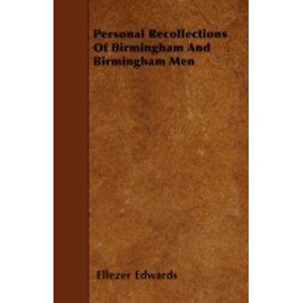 Personal Recollections Of Birmingham And Birmingham Men by Edwards & Ellezer