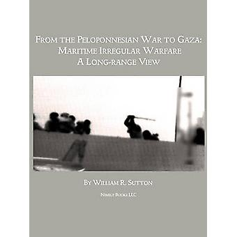 From Gaza to the Peloponnessian War Maritime Irregular Warfare by Sutton & William R.