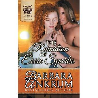 The Ruination of Essie Sparks Wild Western Rogues Series Book 2 by Ankrum & Barbara