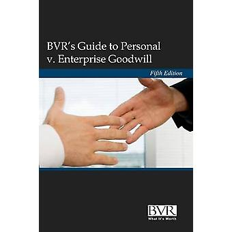 BVRs Guide to Personal v. Enterprise Goodwill Fifth Edition by Manson & Adam