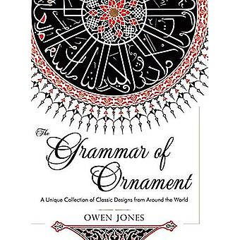 The Grammar of Ornament All 100 Color Plates from the Folio Edition of the Great Victorian Sourcebook of Historic Design Dover Pictorial Archive Series by Jones & Owen
