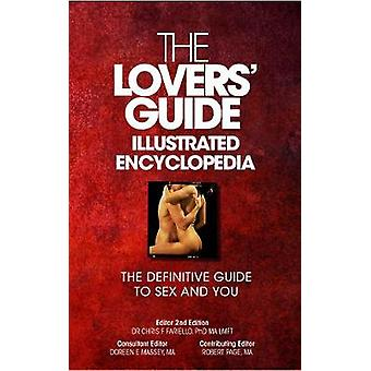 The Lovers Guide Illustrated Encyclopedia  The Definitive Guide to Sex and You by Fariello & Phd Ma Lmft Dr Chris F.