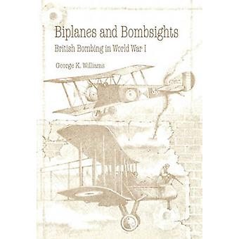 Biplanes and Bombsights British Bombing in World War I by Williams & George G.
