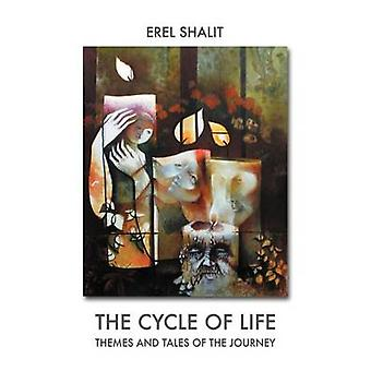 The Cycle of Life Themes and Tales of the Journey by Shalit & Erel