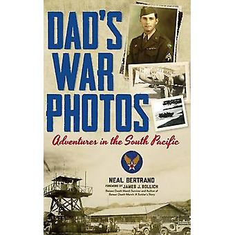 Dads War Photos Adventures in the South Pacific Hardcover by Bertrand & Neal