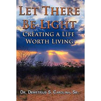 Let There Be Light   Creating a Life Worth Living by Carolina & Demetrius