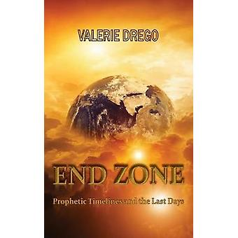 END ZONE Prophetic Timelines and the Last Days by Drego & Valerie