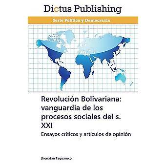 Revolucin Bolivariana vanguardia de los procesos sociales del S. XXI by Taguaruco Jhonatan