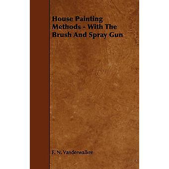House Painting Methods  With The Brush And Spray Gun by Vanderwalker & F. N.