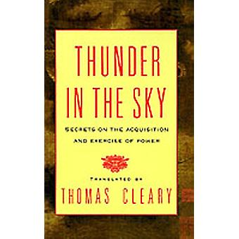 Thunder in the Sky Secrets on the Acquisition and Exercise of Power by Cleary & Thomas F.