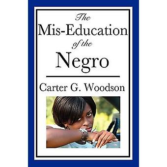 The MisEducation of the Negro An African American Heritage Book by Woodson & Carter G.