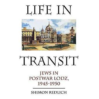 Life in Transit Jews in Postwar Lodz 19451950 by Redlich & Shimon