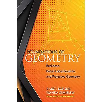 Foundations of Geometry - Euclidean - Bolyai-Lobachevskian - and Proje