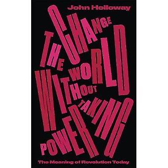 Förändra världen utan att ta makten - Meningen med revolutionen Toda