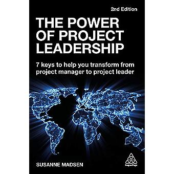 The Power of Project Leadership - 7 Keys to Help You Transform from Pr