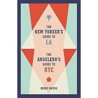 The New Yorker's Guide to LA - The Angeleno's Guide to NYC by Henry O
