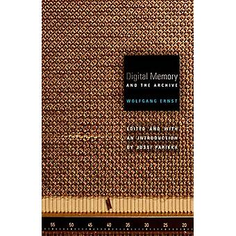 Digital Memory and the Archive by Wolfgang Ernst - Jussi Parikka - 97