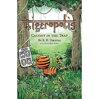 Tigeropolis - Caught in the Trap - Caught in the Trap by R. D. Dikstra
