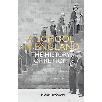 A School in England - A History of Repton by Hugh Brogan - 97817881646