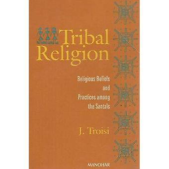 Tribal Religion - Religious Beliefs and Practices Among the Santals (N