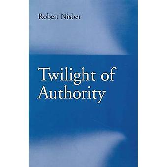 Twilight of Authority by Robert Nisbet - Robert Perrin - 978086597212