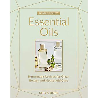 Whole Beauty - Essential Oils - Homemade Recipes for Clean Beauty and H