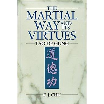 The Martial Way and Its Virtues - The Tao de Gung by F. J. Chu - 97818