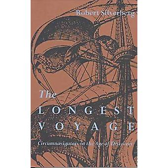 The Longest Voyage - Circumnavigators in the Age of Discovery by Rober