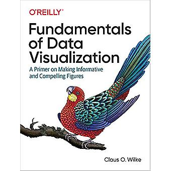 Fundamentals of Data Visualization - A Primer on Making Informative an
