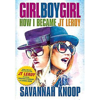 Girl Boy Girl - How I Became JT Leroy by Savannah Knoop - 978160980841