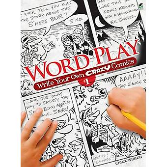 Word Play! Write Your Own Crazy Comics - No. 1 by Chuck Whelon - 97804
