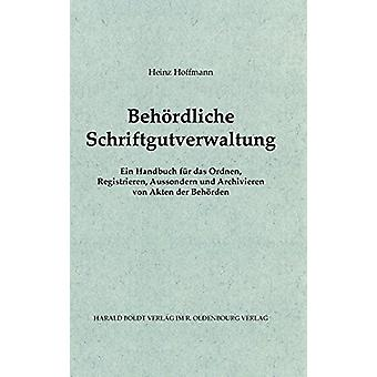 Behoerdliche Schriftgutverwaltung - Ein Handbuch Fur Das Ordnen - Regi