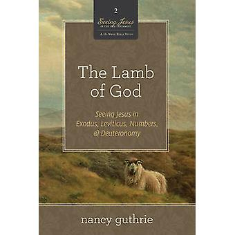 The Lamb of God  Seeing Jesus in the Old Testament by Nancy Guthrie