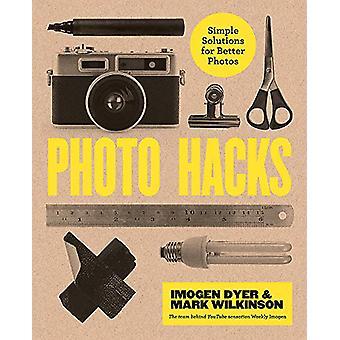 Foto Hacks - Eenvoudige oplossingen voor betere foto's door Imogen Dyer - 9781